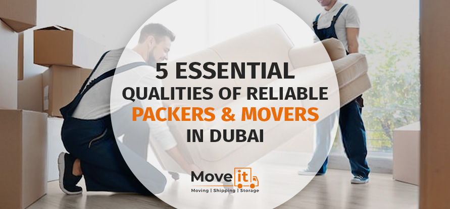 5 ESSENTIAL QUALITIES OF RELIABLE PACKERS AND MOVERS IN DUBAI