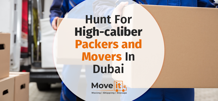 Hunt For High-caliber Packers And Movers In Dubai