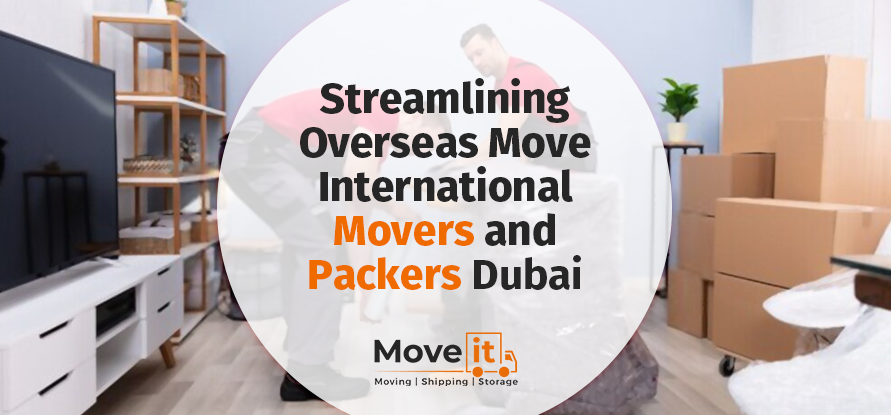 Streamlining Overseas Move-International Movers And Packers Dubai