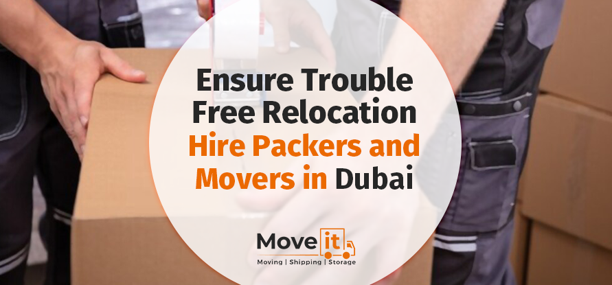 Ensure Trouble-Free Relocation-Hire Packers And Movers In Dubai