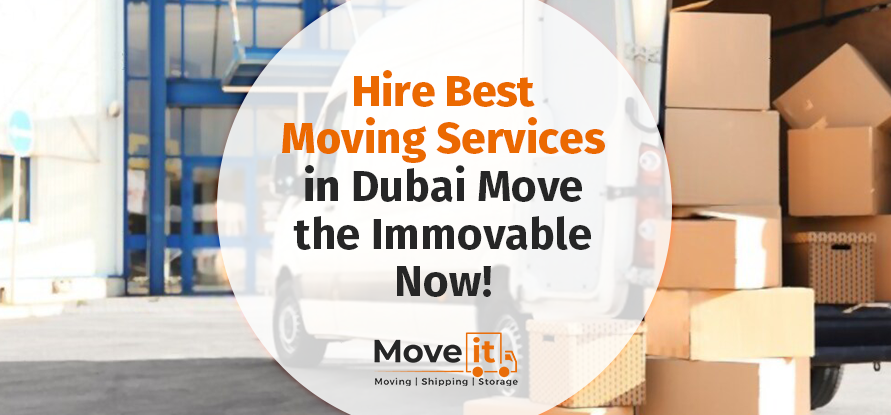 Hire Best Moving Services In Dubai- Move the Immovable Now!